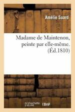 Histoire: Madame de Maintenon, Peinte Par Elle-Meme by Amelie Suard and.