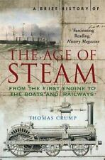 A Brief History of the Age of Steam: From the First Engine to the Boats and Rail
