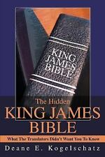 The Hidden King James Bible : What the Translators Didn't Want You to Know by...