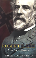 BRIAN HOLDEN REID ROBERT E. LEE ICON FOR A NATION