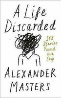 A Life Discarded: 148 Tagebücher Found IN Skip Hardcover Alexander Masters