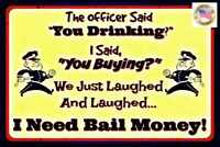 "FUNNY BAIL MONEY SIGN  MADE IN USA METAL 8""X12""  BAR MAN CAVE POLICE HUMOR"