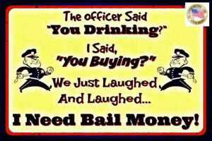 """FUNNY BAIL MONEY SIGN  MADE IN USA METAL 8""""X12""""  BAR MAN CAVE POLICE HUMOR"""