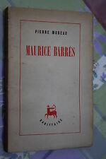 MAURICE BARRES par PIERRE MOREAU éd. SAGITTAIRE 1946 + CARTE ENVOI AUTEUR