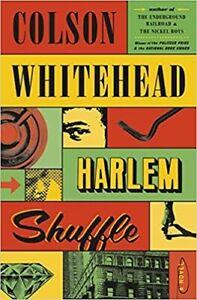 Harlem Shuffle: A Novel HARDCOVER 2021 by Colson Whitehead