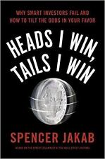 Heads I Win, Tails I Win: Why Smart Investors Fail and How to Tilt the Odds in Y
