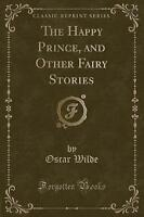 NEW The Happy Prince, and Other Fairy Stories (Classic Reprint) by Oscar Wilde