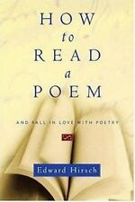 How to Read a Poem : And Fall in Love with Poetry by Edward Hirsch (1999, Hardco