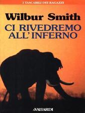 CI RIVEDREMO ALL'INFERNO  WILBUR SMITH A. VALLARDI 1996 I TASCABILI DEI RAGAZZI