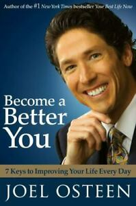 Become a Better You : 7 Keys to Improving Your Life Every Day by Joel Osteen...
