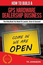 How to Build a GPS Hardware Dealership Business (Special Edition) : The Only...