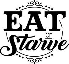 Eat Or Starve Decal Home Decor Sticker Instant Pot Kitchen Kids Food Family Fun