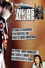 Indios y Aliens : Nativos Americanos, Extraterrestres y Ovnis. Los Documentos...