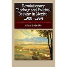 Revolutionary Ideology & Political Destiny in Mexico, 19281934: Lazaro...