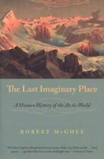 NEW - The Last Imaginary Place: A Human History of the Arctic World