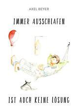 IMMER AUSSCHLAFEN IST AUCH KEINE LÖSUNG   Axel Beyer   Taschenbuch   Paperback
