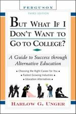 NEW, But What If I Don't Want to Go to College A Guide to Success Through Alter