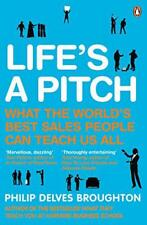 Life's A Pitch: What the World's Best Sales People Can Teach Us All by Delves Br