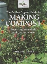 The Garden Organic Guide to Making Compost : Recycling Household and Garden...