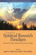 Toward a Spiritual Research Paradigm: Exploring New Ways of Knowing, Researching