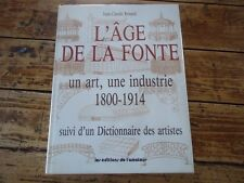 L' AGE DE LA FONTE UN ART UNE INDUSTRIE  1800-1914 DICTIONNAIRE ARTISTES RENARD