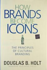How Brands Become Icons: The Principles of Cultural B... by Holt, D. B. Hardback