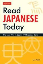Read Japanese Today: The Easy Way to Learn 400 Practical Kanji by Len Walsh (Eng