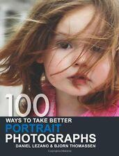 100 Ways to Take Better Portrait Photographs by Daniel Lezano, Bjorn Thomassen