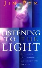 Listening to the Light: How to Bring Quaker Simplicity and Integrity Into Our Li
