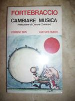 FORTEBRACCIO - CAMBIARE MUSICA CORSIVI 1976 - ED:RIUNITI - ANNO:1976  (MI)