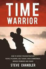 Time Warrior: How to defeat procrastination, people-pleasing, self-doubt, over-