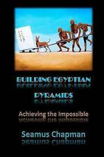 NEW Building Egyptian Pyramids: Achieving the Impossible -(Revised 2012)