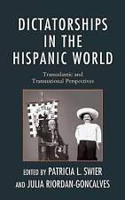 Dictatorships in the Hispanic World: Transatlantic and Transnational Perspectiv