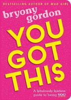 You Got This by Bryony Gordon - A Fabulously Fearless Guide Book to Being YOU