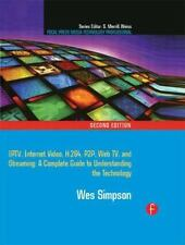 Video Over IP: IPTV, Internet Video, H.264, P2P, Web TV, and Streaming: A Comple