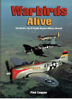 Warbirds Alive:The World's Top 25 Flyable Historic Military Aircraft Paul Coggan
