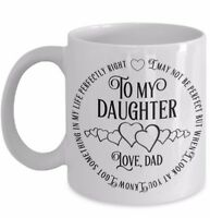 Daughter Coffee Mug Tea Cup Gift From Dad I Got Something Perfectly Right 11 oz.