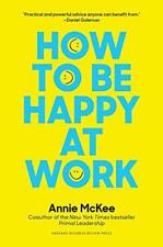 How to Be Happy at Work: The Power of Purpose, Hope, and Friendship by McKee, An