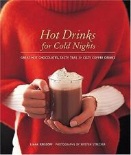 Hot Drinks for Cold Nights: Great Hot Chocolates, Tasty Teas & Cozy Coffee Drink