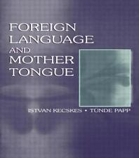 Foreign Language and Mother Tongue by Istvan Kecskes and Tunde Papp (2000,...