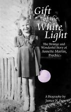Gift of the White Light: The Strange and Wonderful Story of Annette Martin, P...