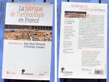 La fabrique de l'archéologie en France, J.-P. Demoule, C. Landes, 2009, 302 p,