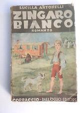 ZINGARO BIANCO. ROMANZO - LUCILLA ANTONELLI - CORBACCIO 1941 ARTURO BONFANTI A13