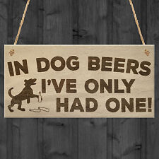In Dog Beers Only Had One Funny Pub Bar Man Cave Hanging Plaque Alcohol Sign