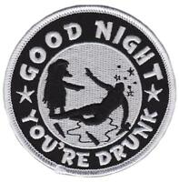 GOOD NIGHT YOU'RE DRUNK EMBROIDERED IRON-ON PATCH THRILLHAUS