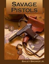 """Savage Pistols"" Bailey Brower Jr. Illustrated History of the Firearms"