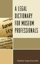 Legal Dictionary for Museum Professionals: By Kuruvilla, Heather Hope