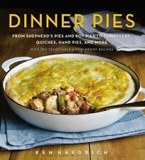 Dinner Pies: From Shepherd's Pies and Pot Pies to Tarts, Turnovers, Quiches, Han