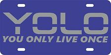 Yolo You Only Live Once Aluminum License Plate Car Tag Auto Y.O.L.O. Meme Drake