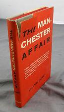 The Manchester Affair - John Corry - Hard Cover 1967 -G P Putnam's Sons BCE